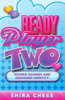Ready Player Two : Women Gamers and Designed Identity, Paperback Book