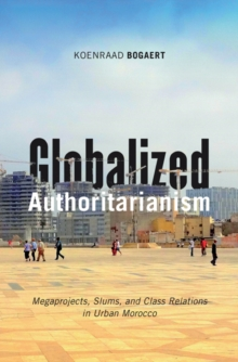 Globalized Authoritarianism : Megaprojects, Slums, and Class Relations in Urban Morocco, Paperback Book