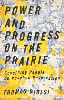Power and Progress on the Prairie : Governing People on Rosebud Reservation, Paperback Book