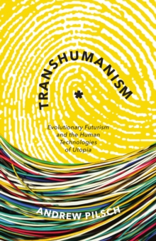 Transhumanism : Evolutionary Futurism and the Human Technologies of Utopia, Paperback / softback Book