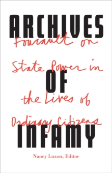 Archives of Infamy : Foucault on State Power in the Lives of Ordinary Citizens, Paperback / softback Book
