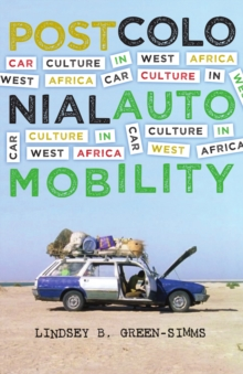 Postcolonial Automobility : Car Culture in West Africa, Paperback Book