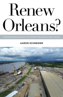 Renew Orleans? : Globalized Development and Worker Resistance after Katrina, Paperback Book