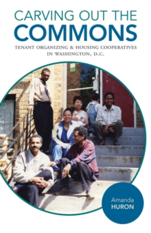 Carving Out the Commons : Tenant Organizing and Housing Cooperatives in Washington, D.C., Paperback Book