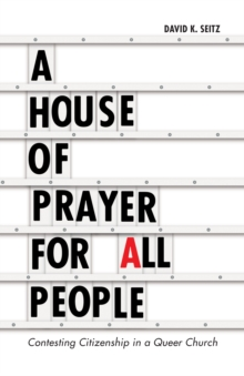 A House of Prayer for All People : Contesting Citizenship in a Queer Church, Paperback / softback Book