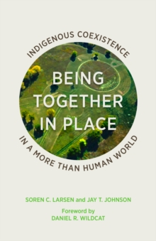 Being Together in Place : Indigenous Coexistence in a More Than Human World, Paperback Book