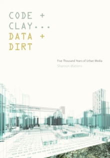 Code and Clay, Data and Dirt : Five Thousand Years of Urban Media, Paperback / softback Book