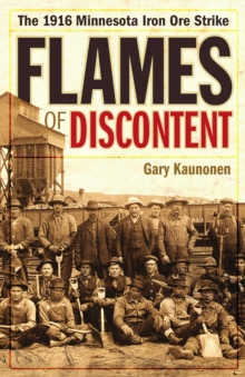 Flames of Discontent : The 1916 Minnesota Iron Ore Strike, Paperback Book