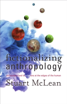 Fictionalizing Anthropology : Encounters and Fabulations at the Edges of the Human, Paperback Book