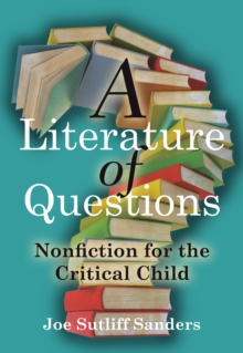 A Literature of Questions : Nonfiction for the Critical Child, Paperback Book