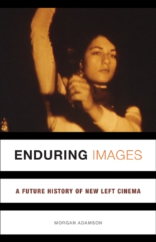 Enduring Images : A Future History of New Left Cinema, Paperback / softback Book