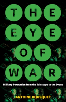The Eye of War : Military Perception from the Telescope to the Drone, Paperback / softback Book