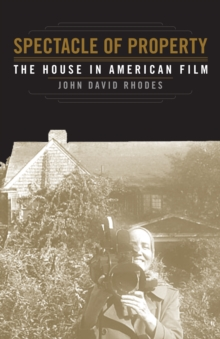 Spectacle of Property : The House in American Film, Paperback Book