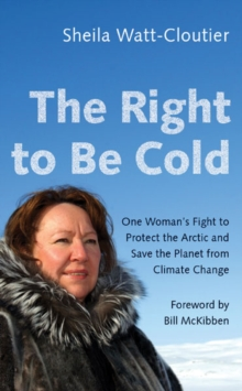 The Right to Be Cold : One Woman's Fight to Protect the Arctic and Save the Planet from Climate Change, Paperback Book