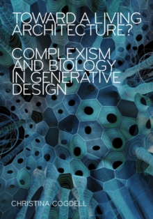 Toward a Living Architecture? : Complexism and Biology in Generative Design, Paperback / softback Book