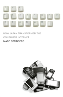 The Platform Economy : How Japan Transformed the Consumer Internet, Paperback / softback Book