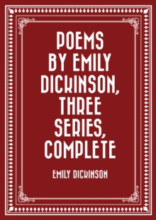 Poems by Emily Dickinson, Three Series, Complete, EPUB eBook