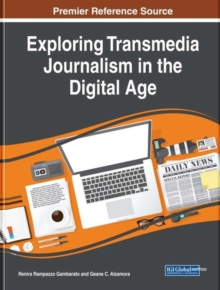 Exploring Transmedia Journalism in the Digital Age, Hardback Book
