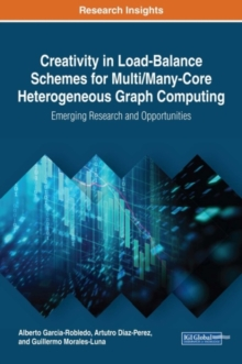 Creativity in Load-Balance Schemes for Multi/Many-Core Heterogeneous Graph Computing: Emerging Research and Opportunities, Hardback Book