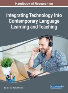 Handbook of Research on Integrating Technology Into Contemporary Language Learning and Teaching, Hardback Book