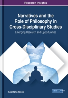 Narratives and the Role of Philosophy in Cross-Disciplinary Studies: Emerging Research and Opportunities, Hardback Book