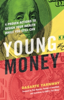 Young Money : 4 Proven Actions to Design Your Wealth While You Still Can, Paperback / softback Book