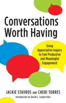 Conversations Worth Having : Using Appreciative Inquiry to Fuel Productive and Meaningful Engagement, Paperback / softback Book