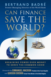 Can Finance Save The World? : Regaining Power over Money to Serve the Common Good, Paperback Book