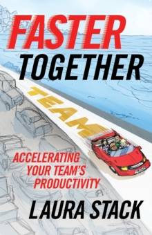 Faster Together : Accelerating Your Team's Productivity, Paperback Book