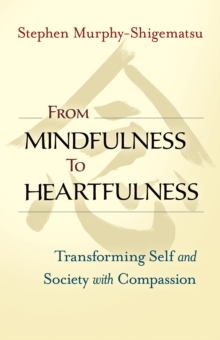 From Mindfulness to Heartfulness : Transforming Self and Society with Compassion, Paperback / softback Book