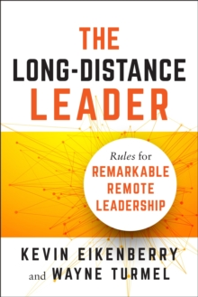 The Long-Distance Leader : Rules for Remarkable Remote Leadership, Paperback Book