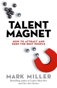 Talent Magnet : How to Attract and Keep the Best People, Hardback Book
