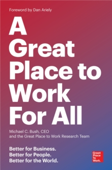 Great Place to Work for All : Better for Business, Better for People, Better for the World, Paperback Book