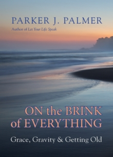 On the Brink of Everything : Grace, Gravity, and Getting Old, PDF eBook