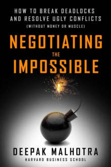 Negotiating the Impossible : How to Break Deadlocks and Resolve Ugly Conflicts (without Money or Muscle), Paperback / softback Book