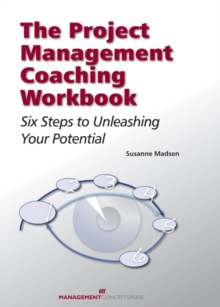 The Project Management Coaching Workbook : Six Steps to Unleashing Your Potential, PDF eBook