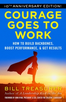 Courage Goes to Work : How to Build Backbones, Boost Performance, and Get Results, Paperback / softback Book