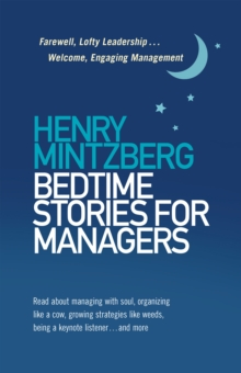 Bedtime Stories for Managers : Farewell to Lofty Leadership. . . Welcome Engaging Management, Paperback / softback Book
