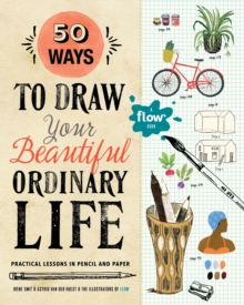 50 Ways To Draw Your Beautiful, Ordinary Life : Practical Lessons in Pencil and Paper, Paperback Book