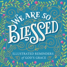 We Are So Blessed : Illustrated Reminders of God's Grace, Paperback / softback Book