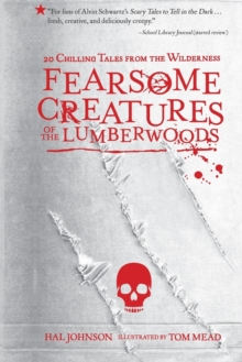 Fearsome Creatures Of The Lumberwoods : 20 Chilling Tales from the Wilderness, Paperback Book