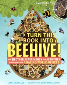 Turn This Book Into A Beehive! : And 19 Other Experiments and Activities That Explore the Amazing World of Bees, Paperback Book