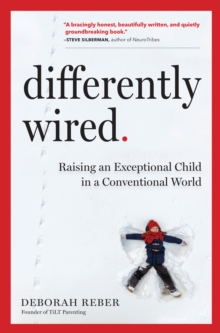 Differently Wired : Raising an Exceptional Child in a Conventional World, Hardback Book