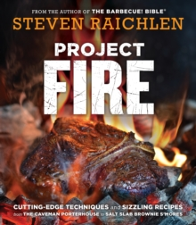 Project Fire : Cutting-Edge Techniques and Sizzling Recipes from the Caveman Porterhouse to Salt Slab Brownie S'Mores, Paperback Book