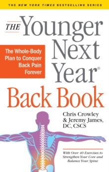 The Younger Next Year Back Book : The Whole-Body Plan to Conquer Back Pain Forever, Paperback / softback Book