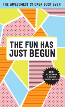 The Fun Has Just Begun : The Awesomest Sticker Book Ever!, Paperback Book