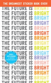 The Future Is Bright : The Dreamiest Sticker Book Ever!, Paperback Book