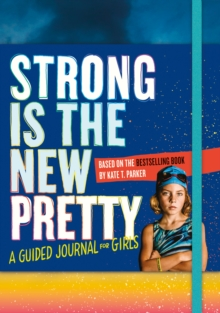 Strong Is the New Pretty: A Guided Journal Just for Girls, Paperback / softback Book