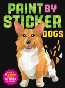 Paint by Sticker: Dogs : Create 12 Stunning Images One Sticker at a Time!, Paperback / softback Book