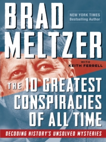 The 10 Greatest Conspiracies of All Time : Decoding History's Unsolved Mysteries, Paperback / softback Book